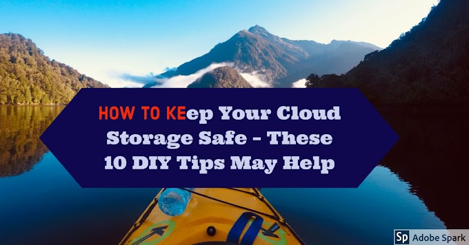 How To Keep Your Cloud Storage Safe – These 10 DIY Tips May Help