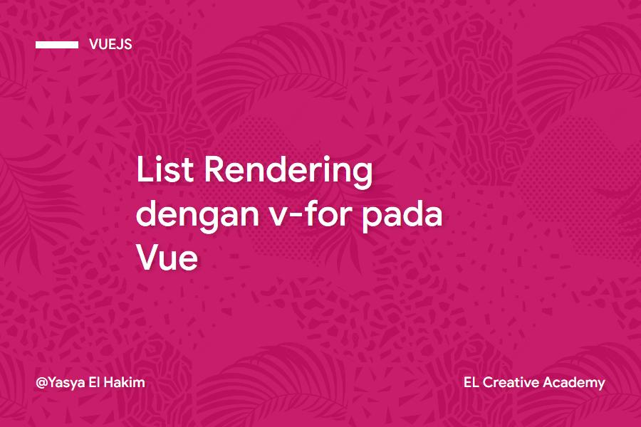 Membuat List Rendering dengan v-for pada Vue