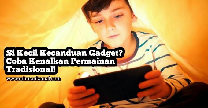 Si Kecil Kecanduan Gadget? Coba Kenalkan Permainan Tradisional Kepadanya!