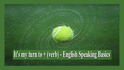 It's my turn to + (verb) - English Speaking Basics