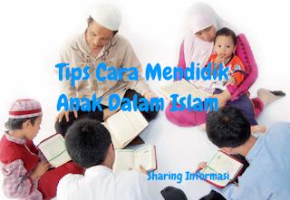 Tips Cara Mendidik Anak Dalam Islam