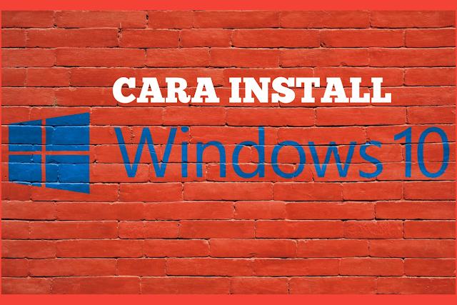 Cara Install Windows 10 Secara Mudah
