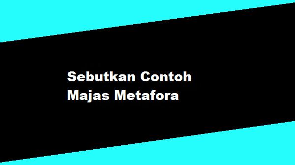 Sebutkan Contoh Majas Metafora