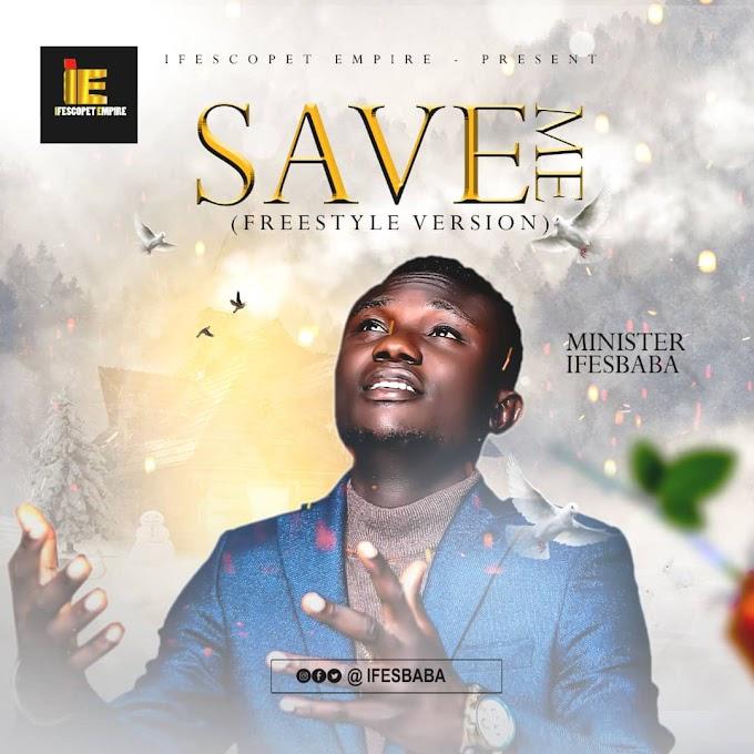 [AUDIO] Minister Ifesbaba - Save Me