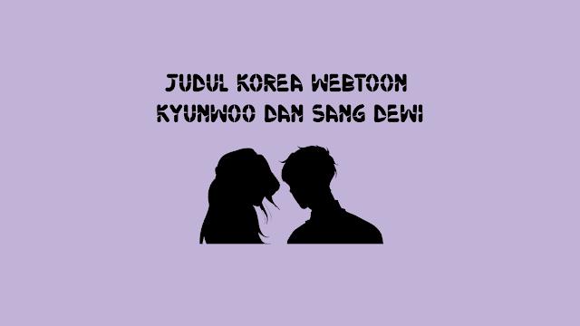 Judul Korea Webtoon Kyunwoo dan Sang Dewi