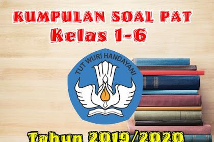 SOAL PAT(Penilaian Akhir Tahun)  KELAS1,2,3,4,5 dan 6  SD/MI Semester 2 Tahun Ajaran 2019/2020 KOMPLIT