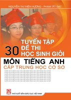 Tuyển Tập 30 Đề Thi Học Sinh Giỏi Môn Tiếng Anh Cấp Trung Học Cơ Sở - Nhiều Tác Giả