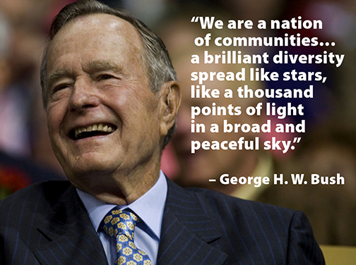 "Photo of George Bush smiling.  Text: ""We are a nation  of communities…  a brilliant diversity  spread like stars,  like a thousand  points of light  in a broad and  peaceful sky.""   – George H. W. Bush"