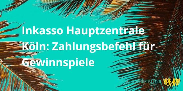 Titel: Inkasso Hauptzentrale Köln: Zahlungsbefehl für Gewinnspiele