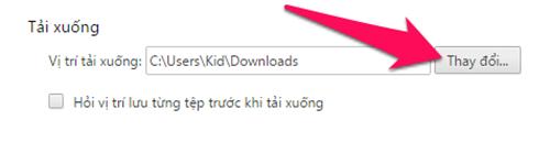 Cách thay đổi thư mục tải về mặc định trên các trình duyệt thông dụng-6
