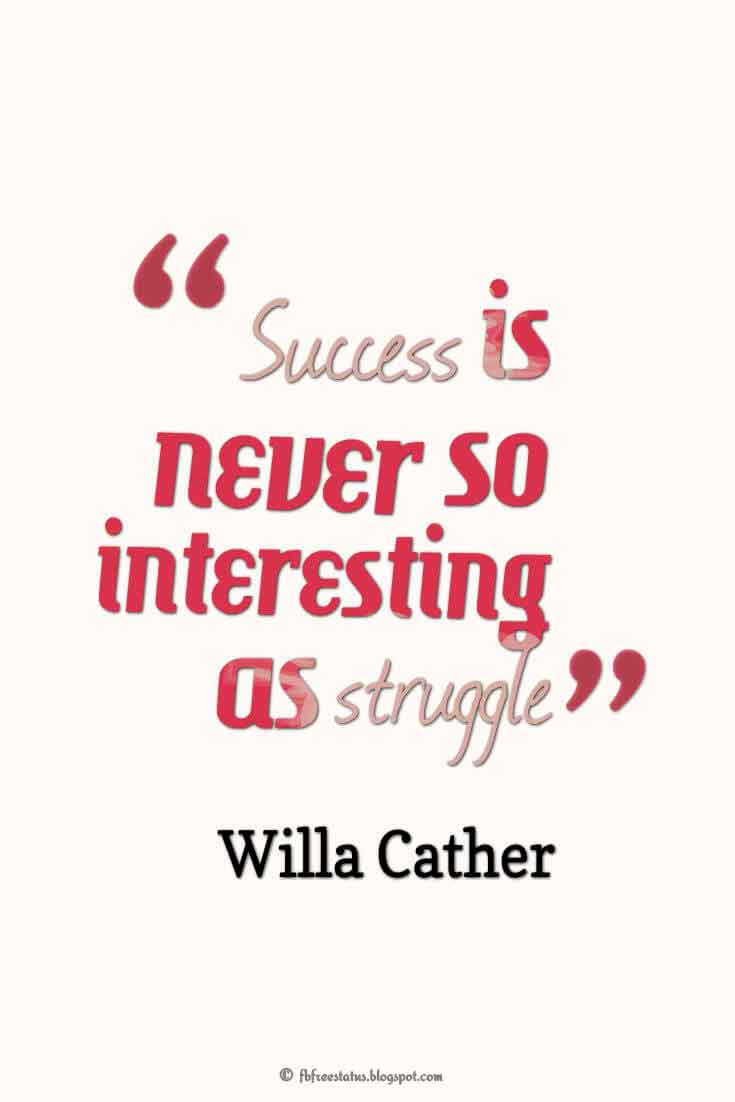 """Success is never so interesting as struggle"" ― Willa Cather Quotes About struggle"