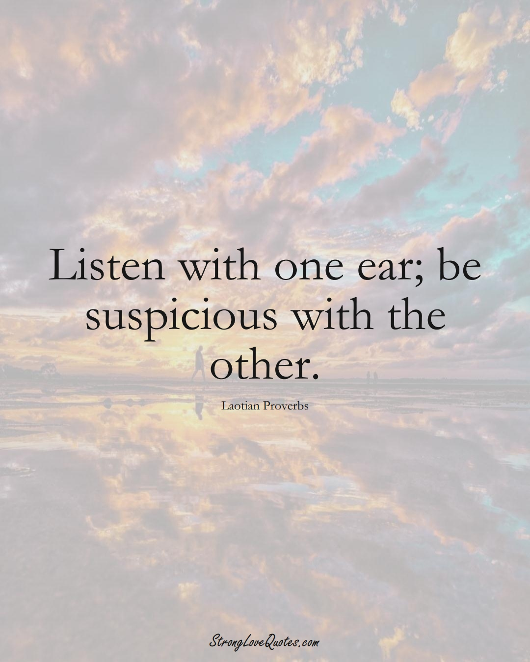 Listen with one ear; be suspicious with the other. (Laotian Sayings);  #aVarietyofCulturesSayings