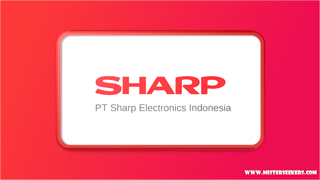 Lowongan Kerja PT. Sharp Electronics Indonesia, Jobs: Civil Engineering, MIS Staff, Stock Keeper, Procurement, Building Utility