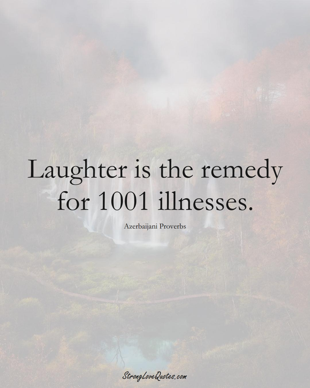 Laughter is the remedy for 1001 illnesses. (Azerbaijani Sayings);  #AsianSayings