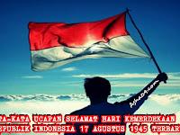 KATA-KATA UCAPAN SELAMAT HARI KEMERDEKAAN REPUBLIK INDONESIA 17 AGUSTUS 1945 TERBARU 2018