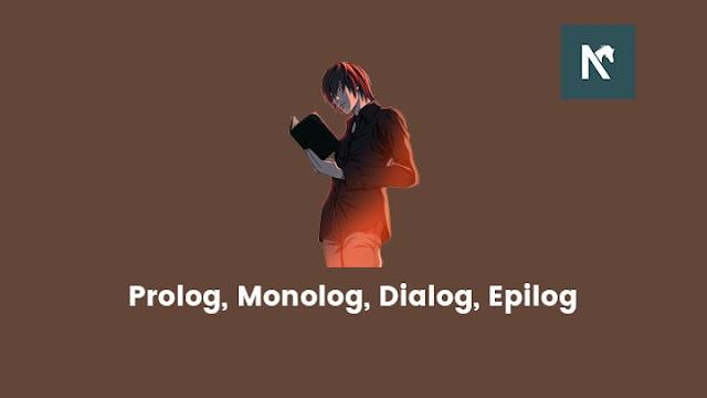 Pengertian Prolog, Monolog, Dialog, Epilog Pada Karya Sastra