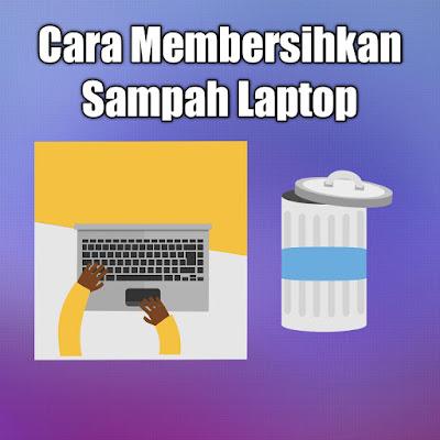 cara membersihkan sampah laptop