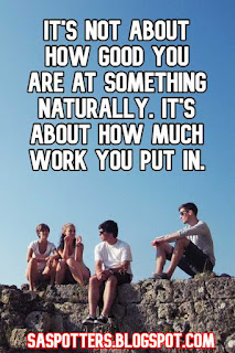 It's not about how good you are at something naturally. It's about how much work you put in.