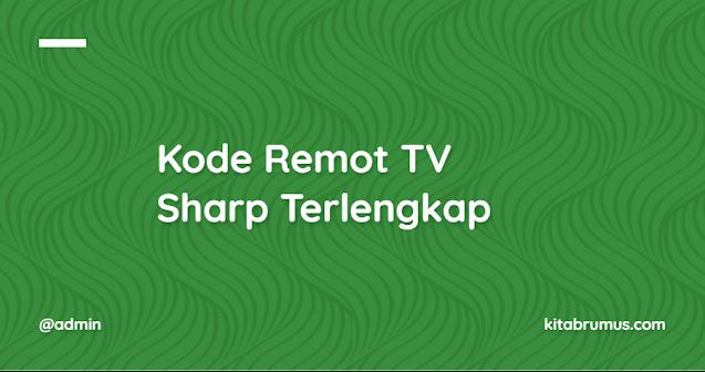Kode Remot TV Sharp Terlengkap