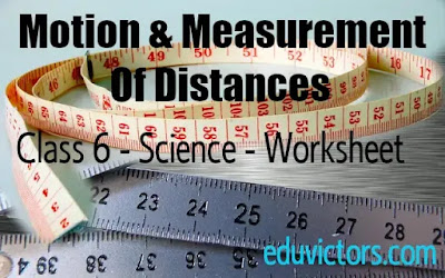 CBSE Class 6 - Science - Chapter: Motion And Measurement Of Distances (Worksheet)(#eduvictors)(#class6Science)