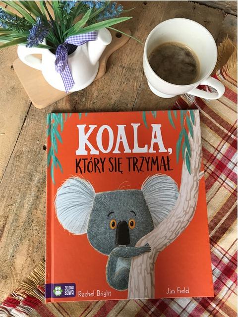 Rachel Bright Jim Field, Koala, który się trzymał