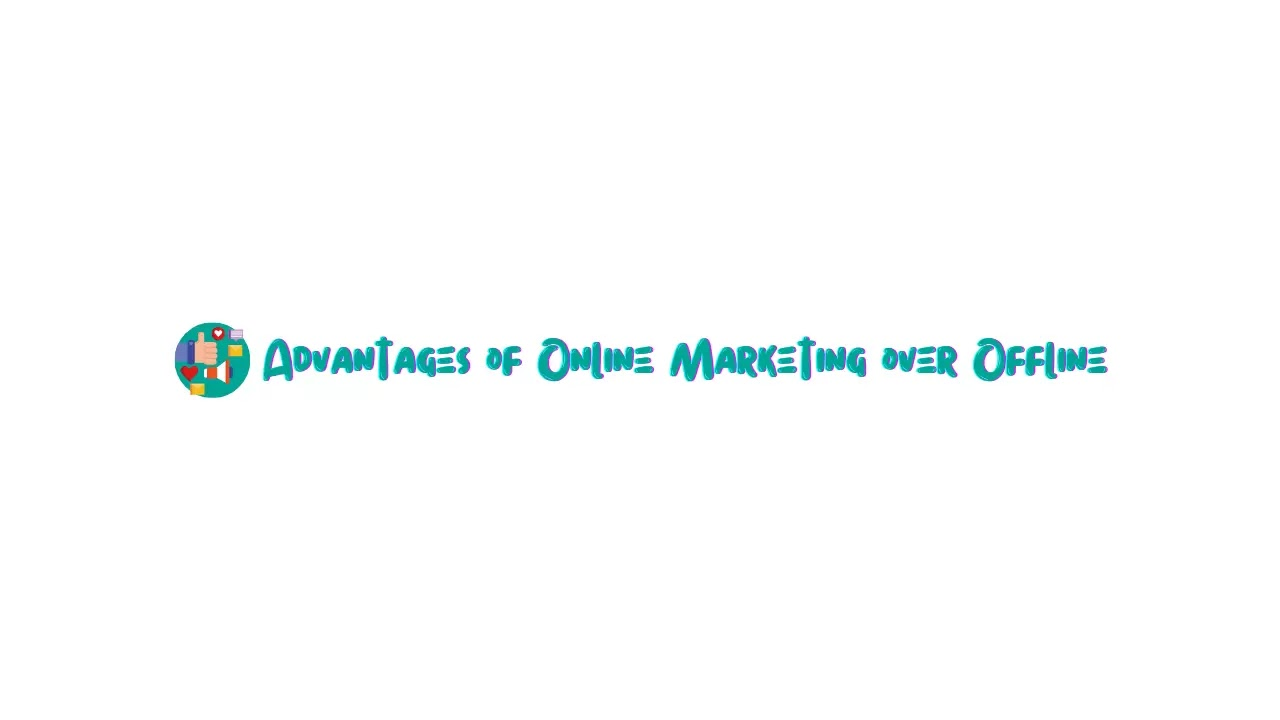 What are the advantages of online marketing compared to offline marketing?