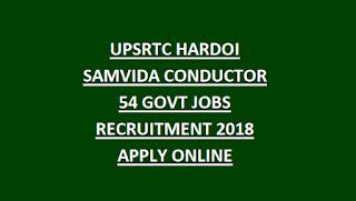 UPSRTC HARDOI SAMVIDA CONDUCTOR 54 GOVT JOBS RECRUITMENT 2018 APPLY ONLINE