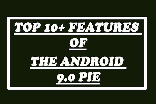 The Best 10+ Features Of Android 9.0 Pie