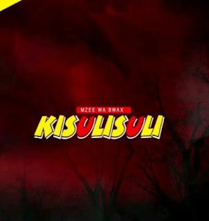 DOWNLOAD AUDIO | Mzee Wa Bwax - Kisulisuli mp3