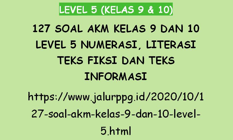 127 Soal Akm Kelas 9 Dan 10 Level 5 Numerasi Literasi Teks Fiksi Dan Teks Informasi Jalurppg Id