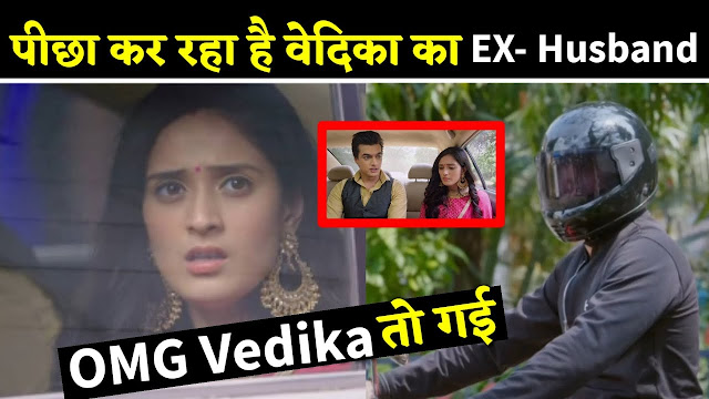 New Mystery : Vedika's ex-husband stalks Vedika mysterious tattoo to unfold reality in YRKKH