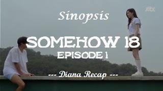 Sinopsis Somehow 18 Episode 1