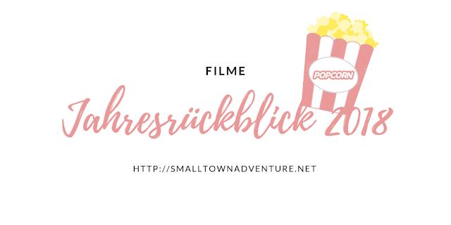 Jahresrückblick 2018 Filme, Mein Filmisches Jahr 2018, Filme Vorschau 2019, Filmblogger Jahresrückblick, Filme