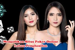 Menjadikan Situs Poker Online Lahan Penghasilan