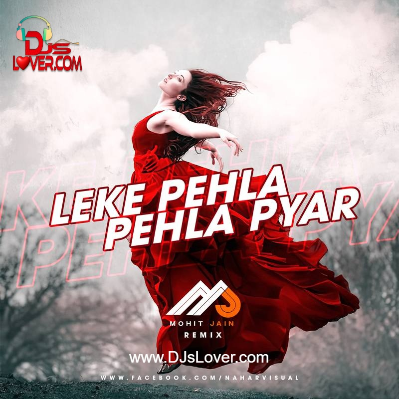 Leke Pehla Pehla Pyar Remix Mohit Jain Bollywood song