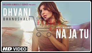 Na Ja Tu-Dhvani Bhanushali Lyrics