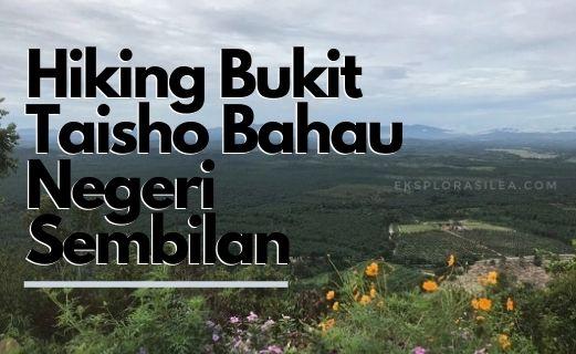hiking di bukit Taisho Bahau Jempol Negeri Sembilan
