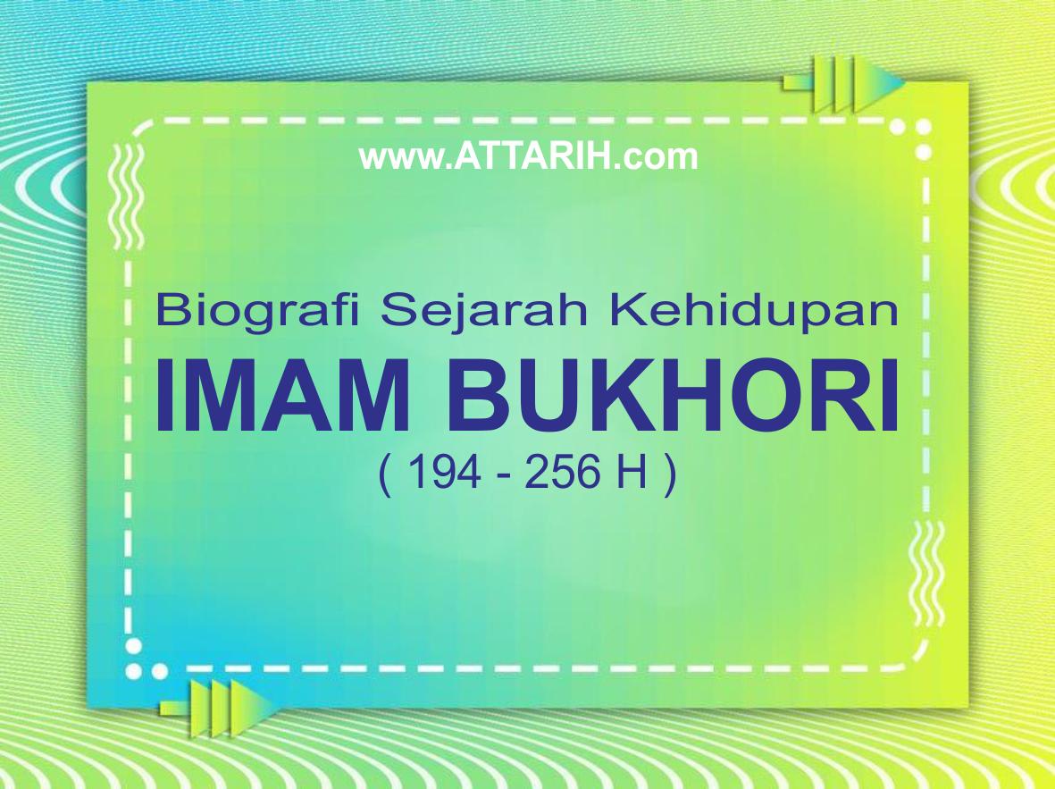 Sejarah Kehidupan Imam Bukhari (194-256H)