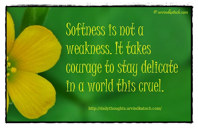 Daily Thought, Meaning, Softness, weakness, cruel, delicate, Quote, Meaning,