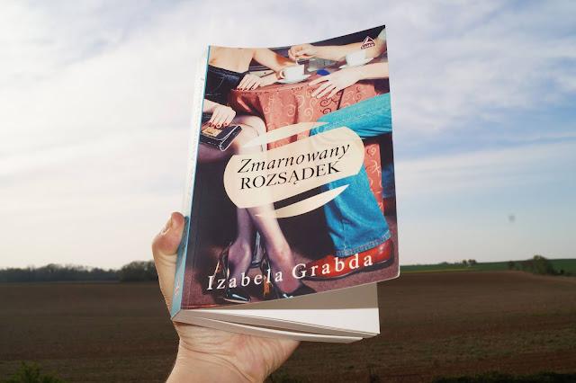 """Zmarnowany rozsądek"" Izabela Grabda [PATRONAT MEDIALNY]"