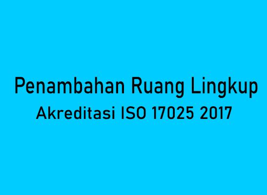 penambahan ruang lingkup akreditasi iso 17025 2017