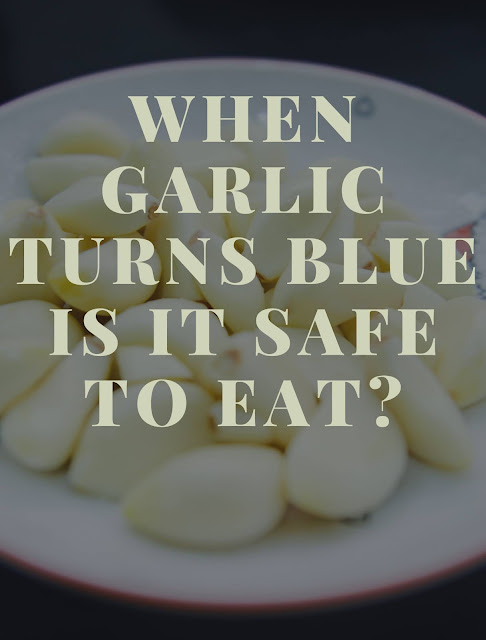 When garlic turns blue is it safe to eat
