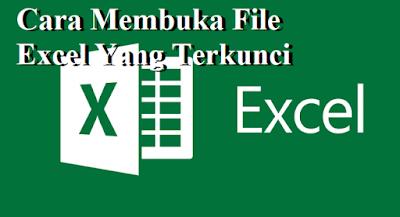Cara Membuka File Excel Yang Terkunci