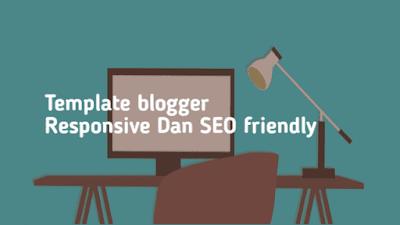 Template Blogger Responsive, Seo Friendly Dan Gratis Download
