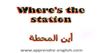 Where's the station    أين المحطة