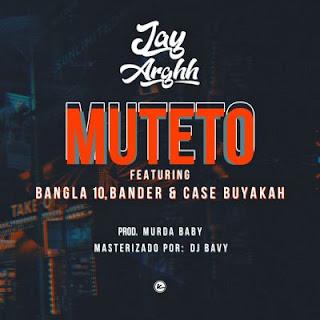 Jay Arghh - Muteto (feat. Bangla10, Bander & Case Buyakah) [prod. Murda Baby]