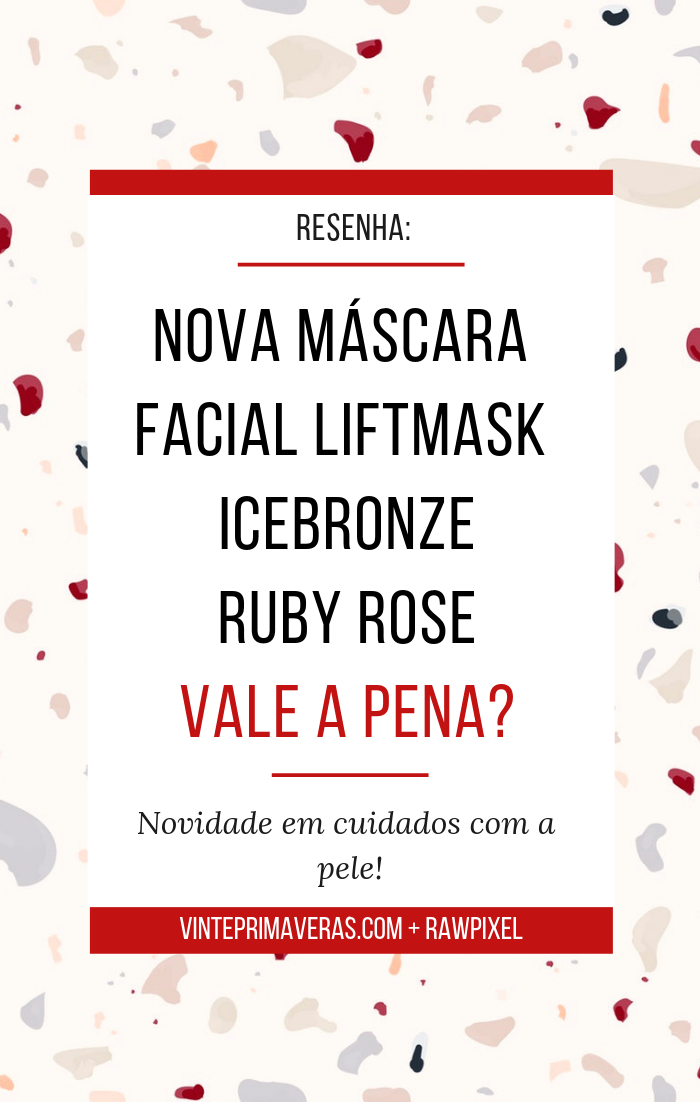 Resenha de quarta: Máscara facial - Lift mask ice bronze - Ruby Rose