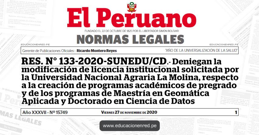 RES. N° 133-2020-SUNEDU/CD.- Deniegan la modificación de licencia institucional solicitada por la Universidad Nacional Agraria La Molina, respecto a la creación de programas académicos de pregrado y de los programas de Maestría en Geomática Aplicada y Doctorado en Ciencia de Datos