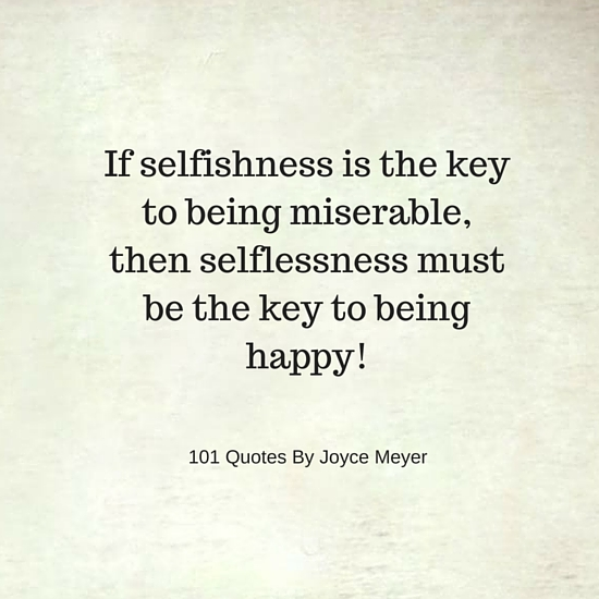 If Selfishness Is The Key To Being Miserable Joyce Meyer Quotes