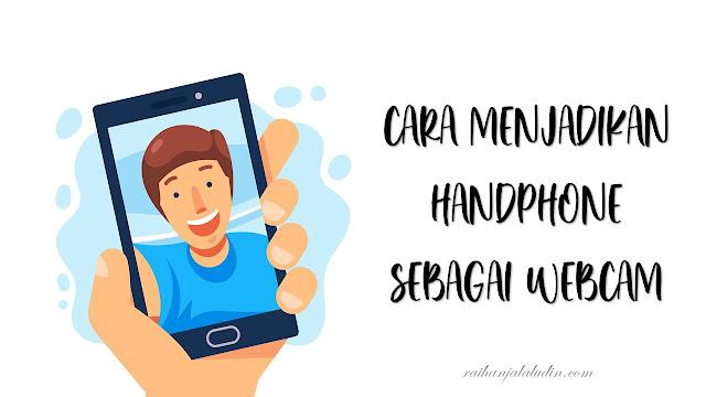Cara Menjadikan Handphone Sebagai Webcam